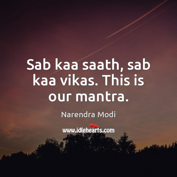 Image, Sab kaa saath, sab kaa vikas. This is our mantra.
