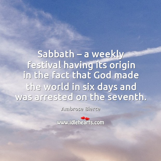 Image, Sabbath – a weekly festival having its origin in the fact that God made