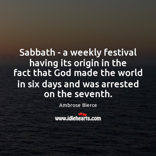 Sabbath – a weekly festival having its origin in the fact that Ambrose Bierce Picture Quote