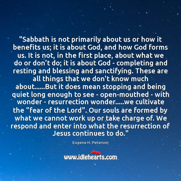 "Image, ""Sabbath is not primarily about us or how it benefits us; it"