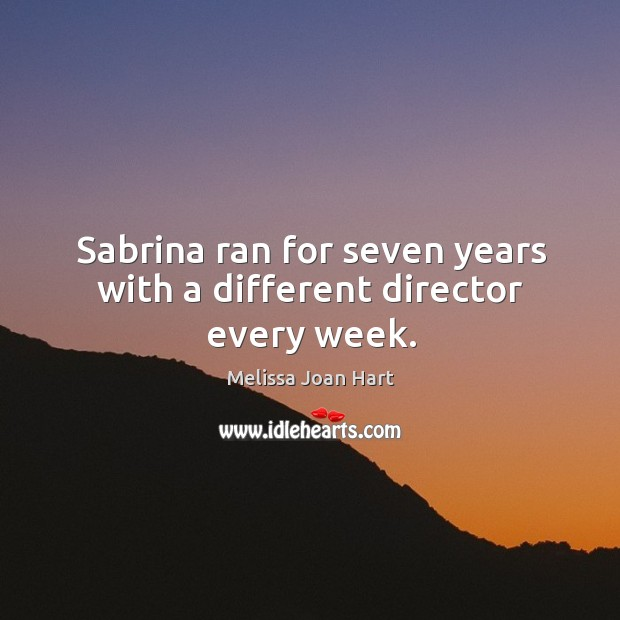 Sabrina ran for seven years with a different director every week. Image