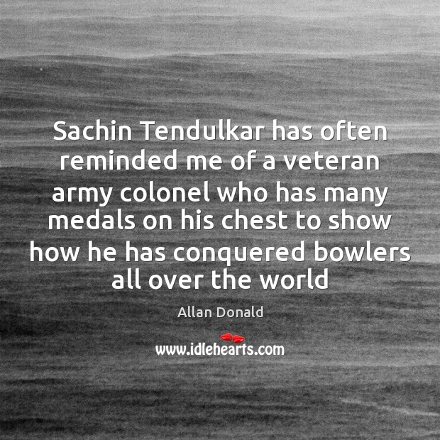 Image, Sachin Tendulkar has often reminded me of a veteran army colonel who