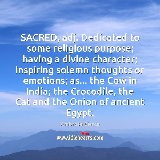 Image, SACRED, adj. Dedicated to some religious purpose; having a divine character; inspiring