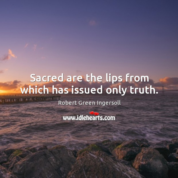 Sacred are the lips from which has issued only truth. Image