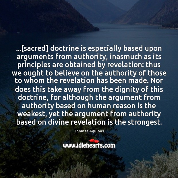 Image, …[sacred] doctrine is especially based upon arguments from authority, inasmuch as its