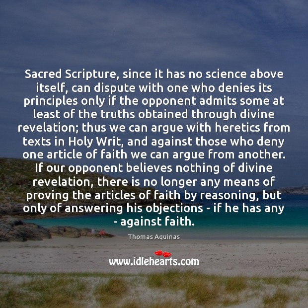 Sacred Scripture, since it has no science above itself, can dispute with Thomas Aquinas Picture Quote