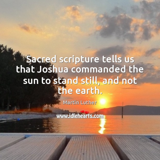 Sacred scripture tells us that Joshua commanded the sun to stand still, and not the earth. Image