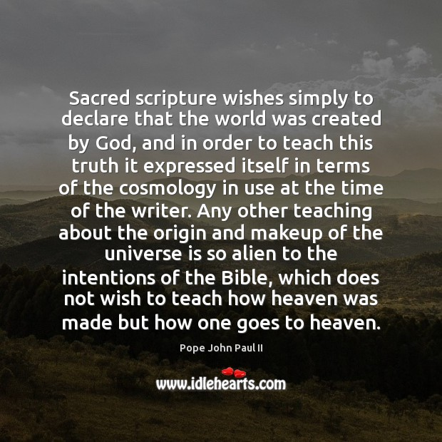 Sacred scripture wishes simply to declare that the world was created by Image