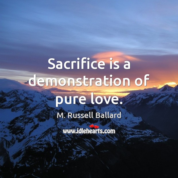 Sacrifice is a demonstration of pure love. Sacrifice Quotes Image