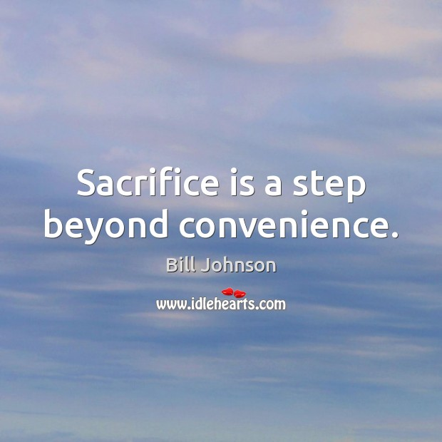 Sacrifice is a step beyond convenience. Sacrifice Quotes Image
