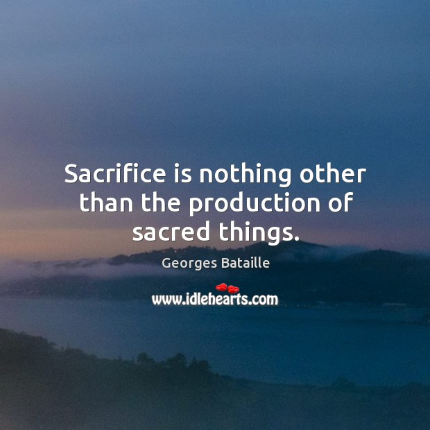 Image, Sacrifice is nothing other than the production of sacred things.
