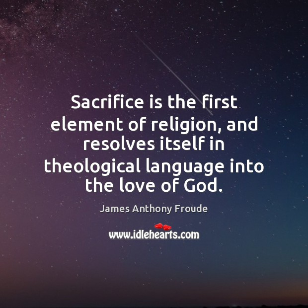 Sacrifice is the first element of religion, and resolves itself in theological Sacrifice Quotes Image
