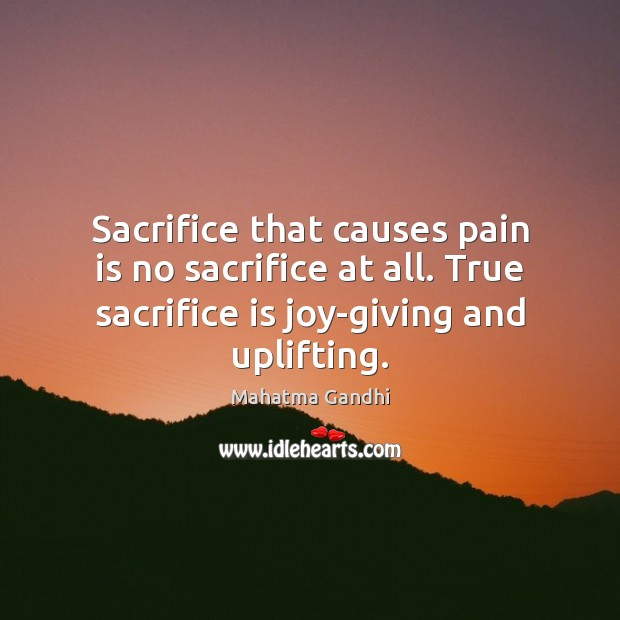 Sacrifice that causes pain is no sacrifice at all. True sacrifice is Sacrifice Quotes Image