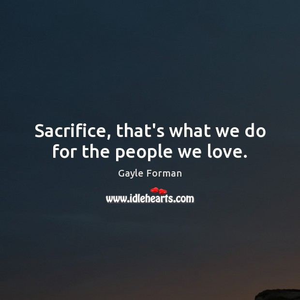 Sacrifice, that's what we do for the people we love. Image