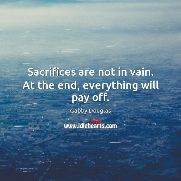 Sacrifices are not in vain. At the end, everything will pay off. Image