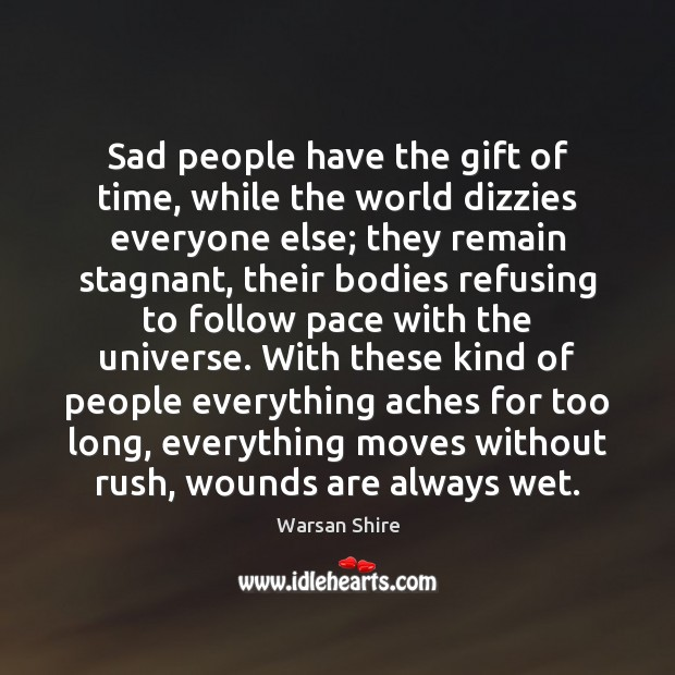 Sad people have the gift of time, while the world dizzies everyone Image
