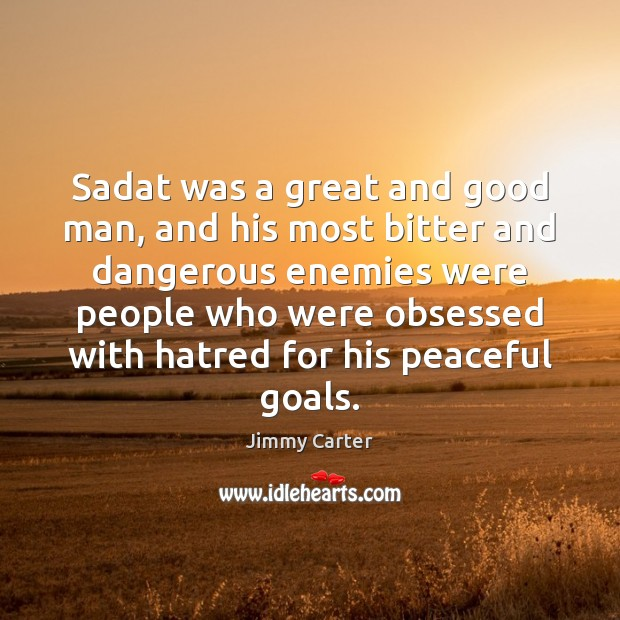 Sadat was a great and good man, and his most bitter and Image