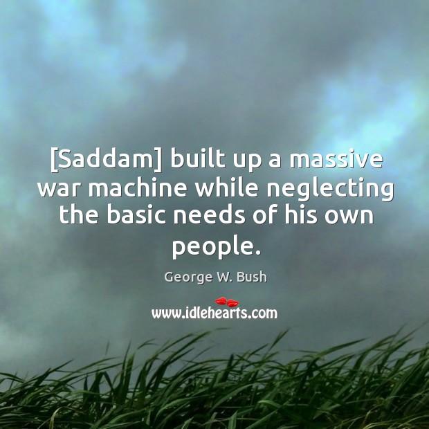 [Saddam] built up a massive war machine while neglecting the basic needs Image