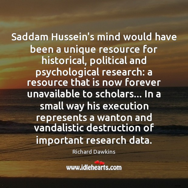 Saddam Hussein's mind would have been a unique resource for historical, political Image