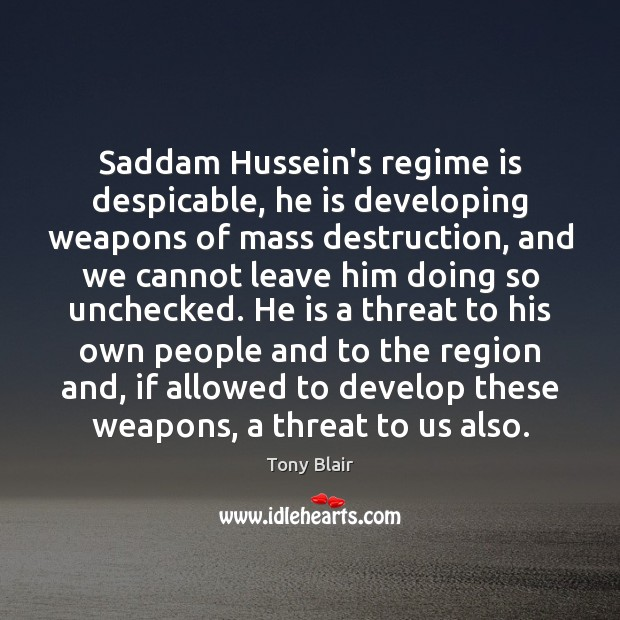 Saddam Hussein's regime is despicable, he is developing weapons of mass destruction, Tony Blair Picture Quote