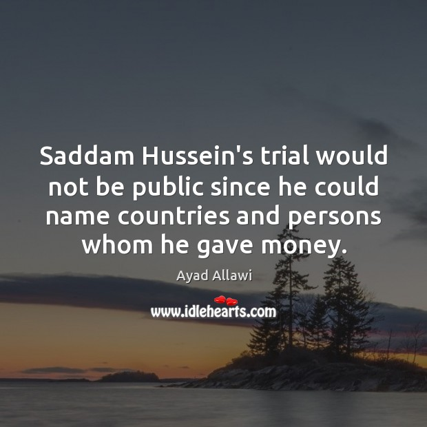 Image, Saddam Hussein's trial would not be public since he could name countries