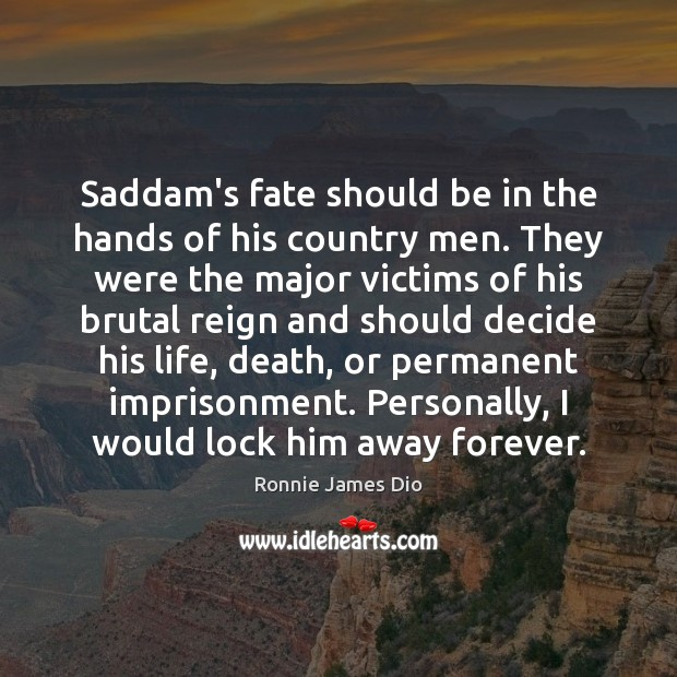 Saddam's fate should be in the hands of his country men. They Image