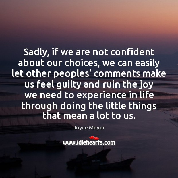Sadly, if we are not confident about our choices, we can easily Image