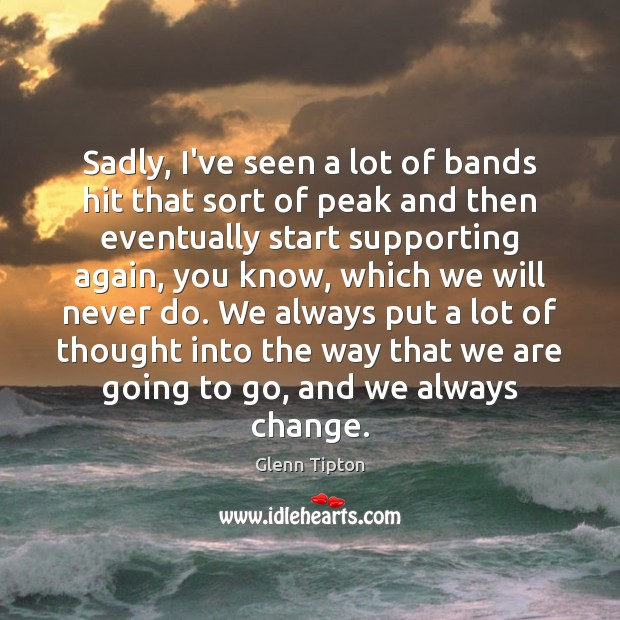 Sadly, I've seen a lot of bands hit that sort of peak Glenn Tipton Picture Quote
