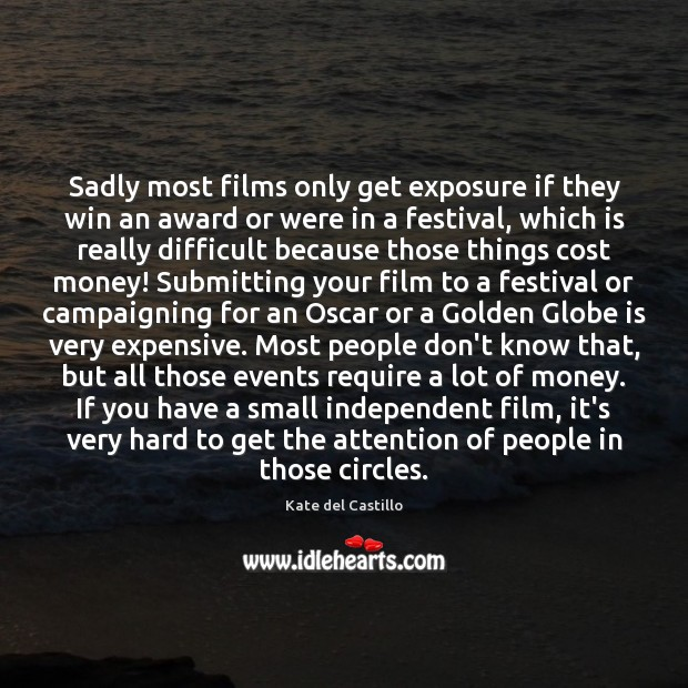 Sadly most films only get exposure if they win an award or Kate del Castillo Picture Quote