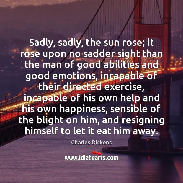 Sadly, sadly, the sun rose; it rose upon no sadder sight than Image