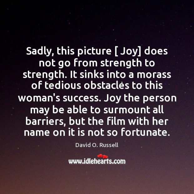 Sadly, this picture [ Joy] does not go from strength to strength. It David O. Russell Picture Quote