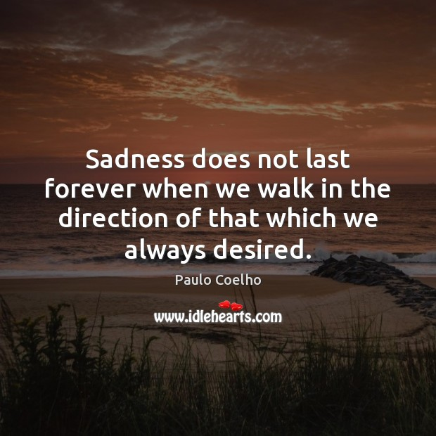 Image, Sadness does not last forever when we walk in the direction of