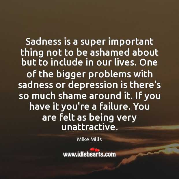 Sadness is a super important thing not to be ashamed about but Depression Quotes Image