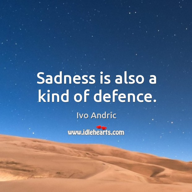Sadness is also a kind of defence. Image