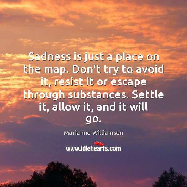 Image, Sadness is just a place on the map. Don't try to avoid