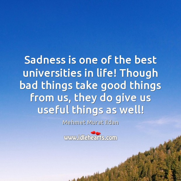 Sadness is one of the best universities in life! Though bad things Image