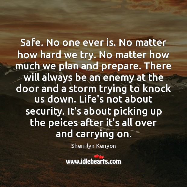 Image, Safe. No one ever is. No matter how hard we try. No