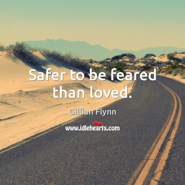 Safer to be feared than loved. Gillian Flynn Picture Quote