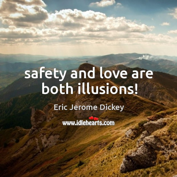 Safety and love are both illusions! Image