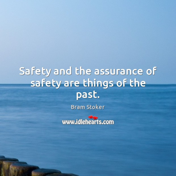 Safety and the assurance of safety are things of the past. Image