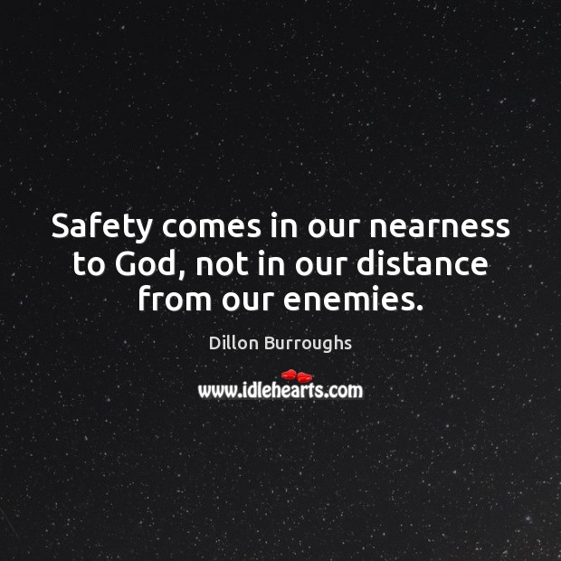 Image, Safety comes in our nearness to God, not in our distance from our enemies.