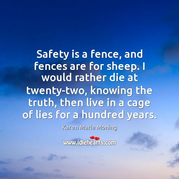 Safety is a fence, and fences are for sheep. I would rather Safety Quotes Image