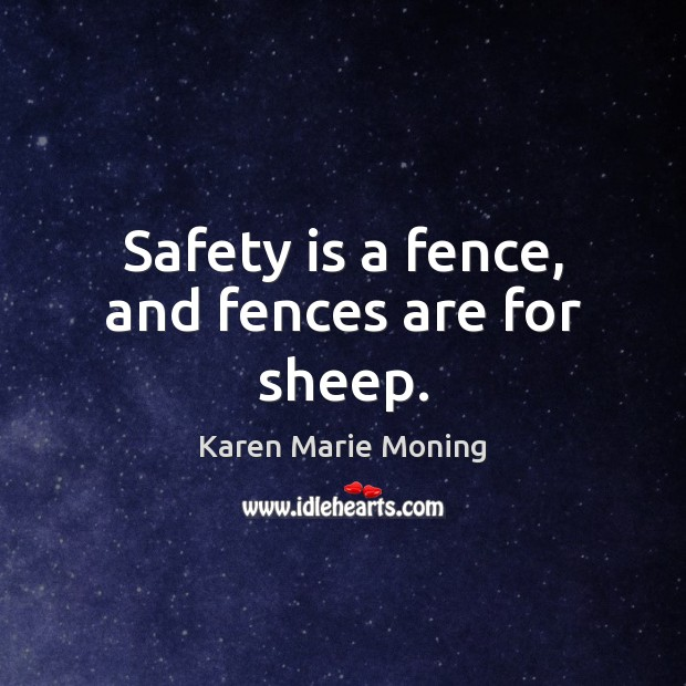 Image, Safety is a fence, and fences are for sheep.