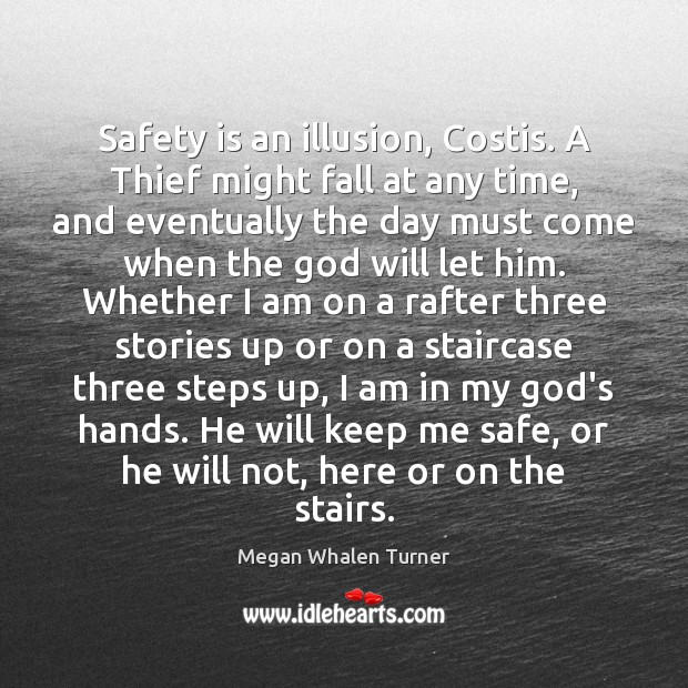 Safety is an illusion, Costis. A Thief might fall at any time, Safety Quotes Image