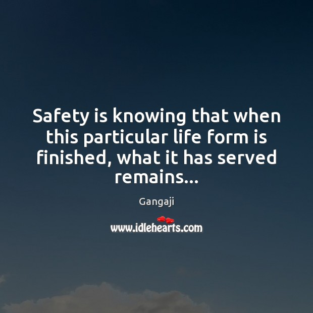 Safety is knowing that when this particular life form is finished, what Safety Quotes Image