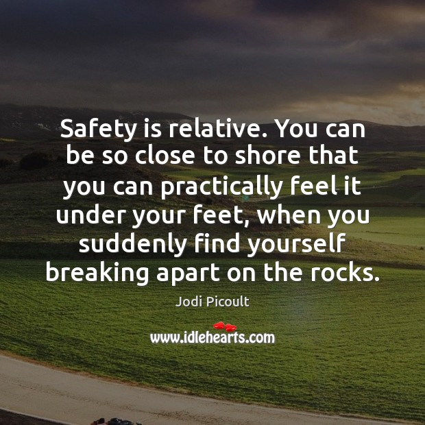 Safety is relative. You can be so close to shore that you Safety Quotes Image