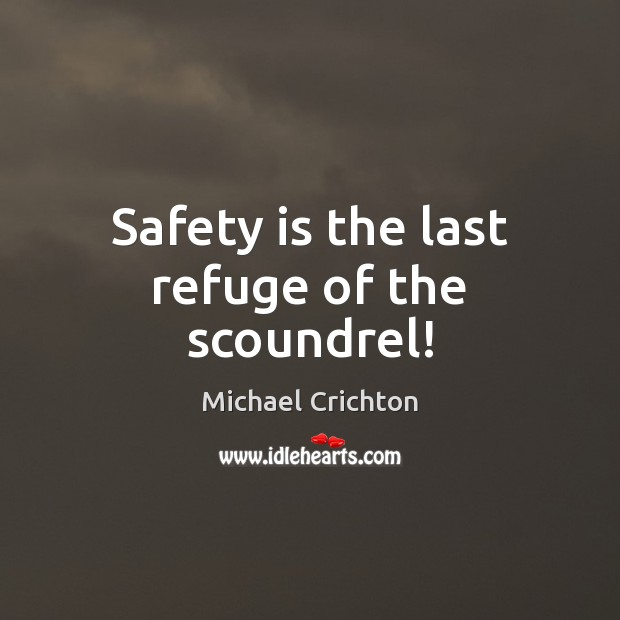 Safety is the last refuge of the scoundrel! Safety Quotes Image