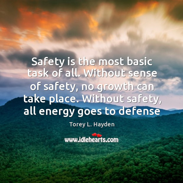 Safety is the most basic task of all. Without sense of safety, Safety Quotes Image