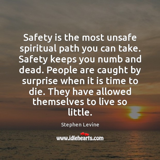 Safety is the most unsafe spiritual path you can take. Safety keeps Safety Quotes Image