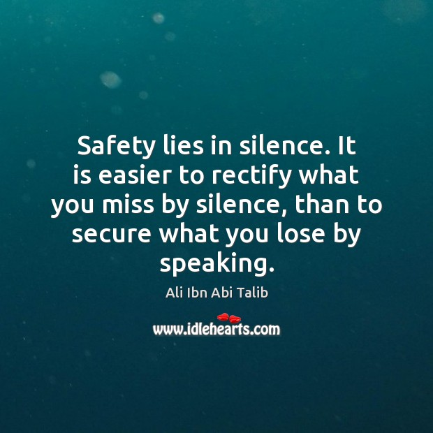 Safety lies in silence. It is easier to rectify what you miss Ali Ibn Abi Talib Picture Quote